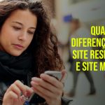 Qual a Diferença entre Site Responsivo e Site Mobile?